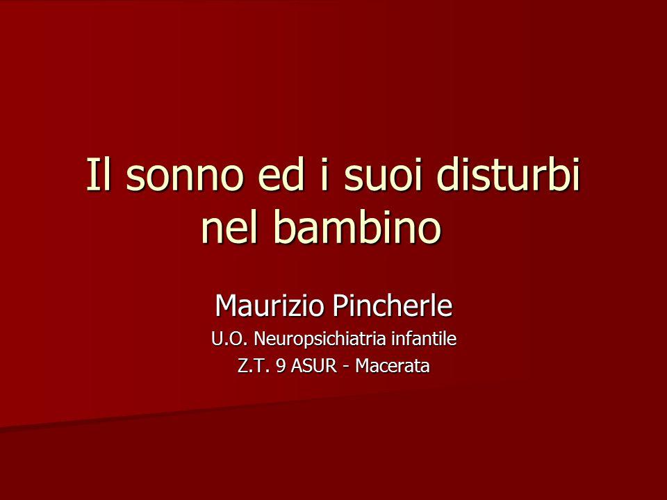 Il sonno ed i suoi disturbi nel bambino Maurizio Pincherle U.O. Neuropsichiatria infantile Z.T. 9 ASUR - Macerata