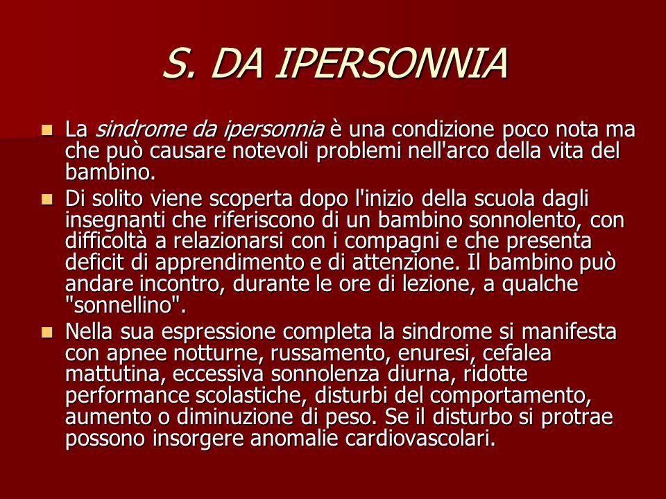 S. DA IPERSONNIA La sindrome da ipersonnia è una condizione poco nota ma che può causare notevoli problemi nell'arco della vita del bambino. La sindro