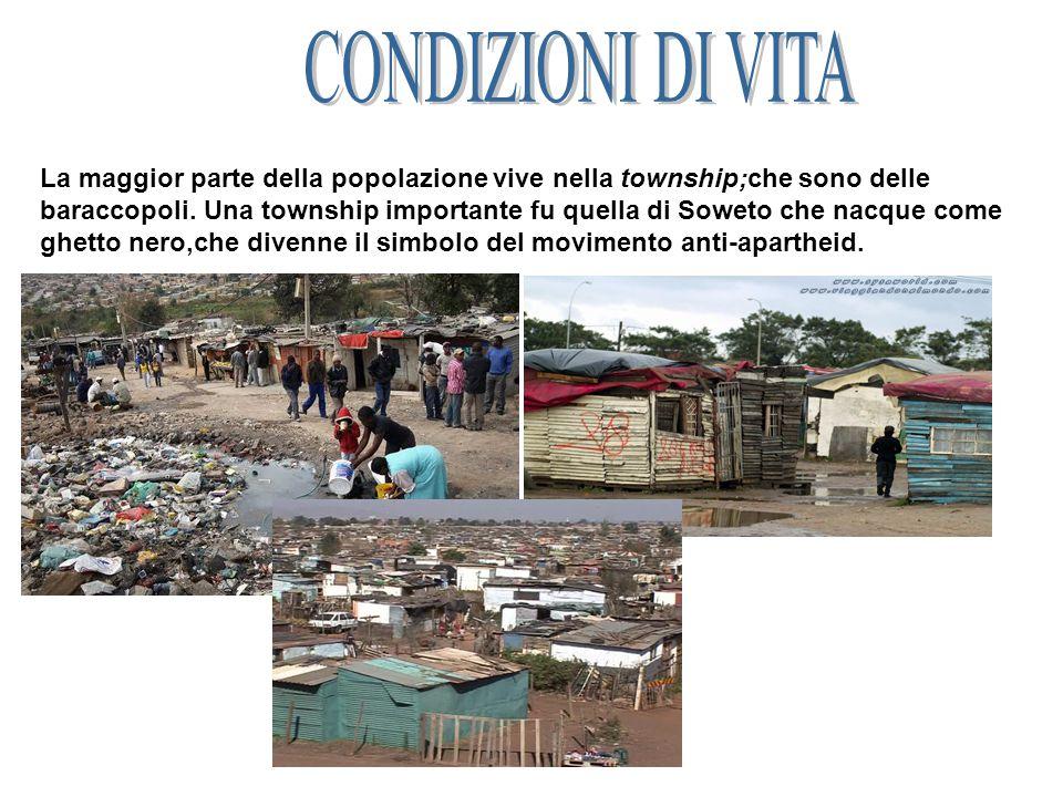 La maggior parte della popolazione vive nella township;che sono delle baraccopoli.