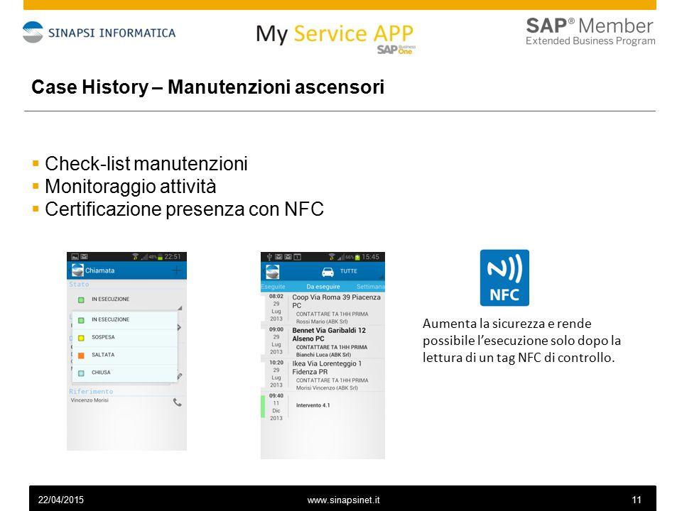 1122/04/2015 Case History – Manutenzioni ascensori  Check-list manutenzioni  Monitoraggio attività  Certificazione presenza con NFC Aumenta la sicurezza e rende possibile l'esecuzione solo dopo la lettura di un tag NFC di controllo.