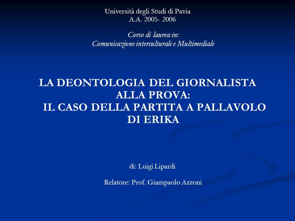 Università degli Studi di Pavia A.A. 2005- 2006 Corso di laurea in: Comunicazione interculturale e Multimediale LA DEONTOLOGIA DEL GIORNALISTA ALLA PR