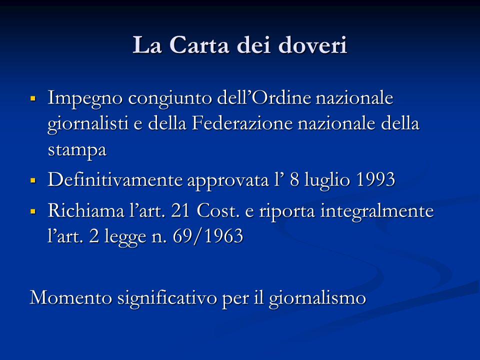 La Carta dei doveri  Impegno congiunto dell'Ordine nazionale giornalisti e della Federazione nazionale della stampa  Definitivamente approvata l' 8 luglio 1993  Richiama l'art.