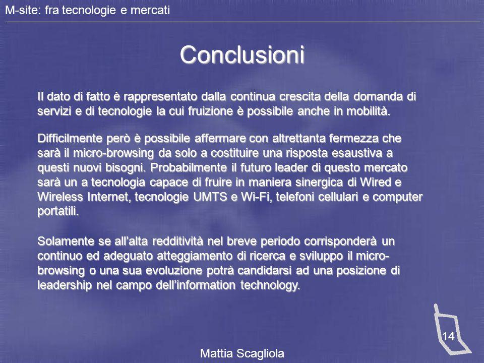 M-site: fra tecnologie e mercati 14 Mattia Scagliola Conclusioni Il dato di fatto è rappresentato dalla continua crescita della domanda di servizi e d