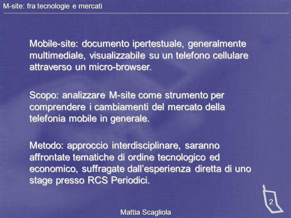 M-site: fra tecnologie e mercati Mattia Scagliola 3 Le tecnologie utilizzate Gsm 9.6 Kbps GPRS 19932005 8 – 115 Kbps 8 – 473 Kbps 8 – 2000 Kbps EDGE UMTS