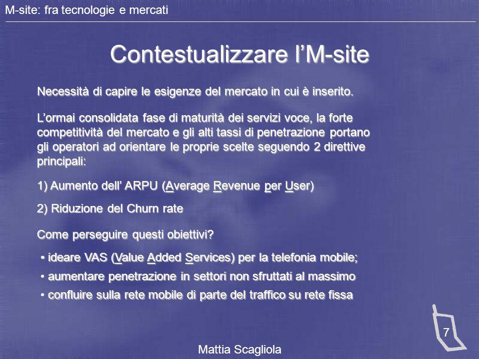 M-site: fra tecnologie e mercati Mattia Scagliola 7 Contestualizzare l'M-site Necessità di capire le esigenze del mercato in cui è inserito. L'ormai c