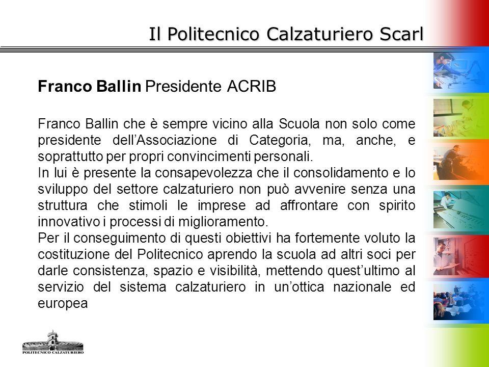 Il Politecnico Calzaturiero Scarl Franco Ballin Presidente ACRIB Franco Ballin che è sempre vicino alla Scuola non solo come presidente dell'Associazi