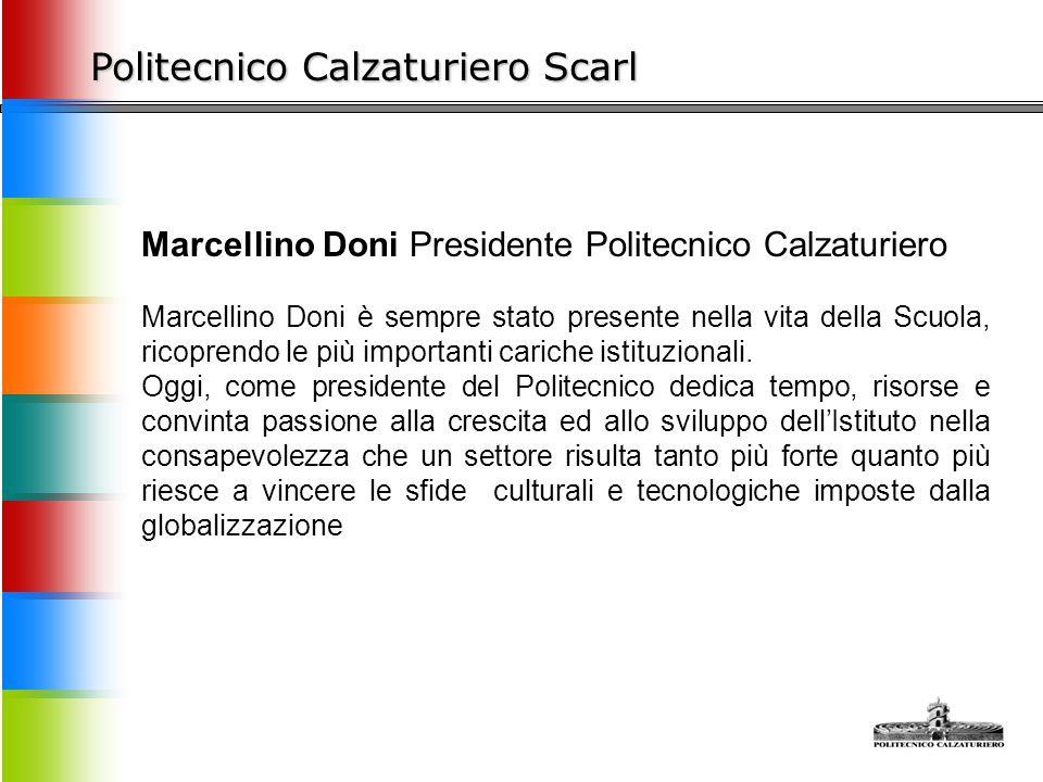 Politecnico Calzaturiero Scarl Marcellino Doni Presidente Politecnico Calzaturiero Marcellino Doni è sempre stato presente nella vita della Scuola, ricoprendo le più importanti cariche istituzionali.