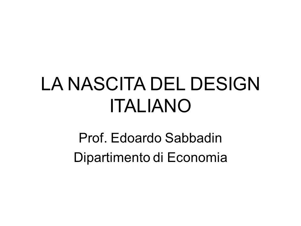 LA NASCITA DEL DESIGN ITALIANO Prof. Edoardo Sabbadin Dipartimento di Economia