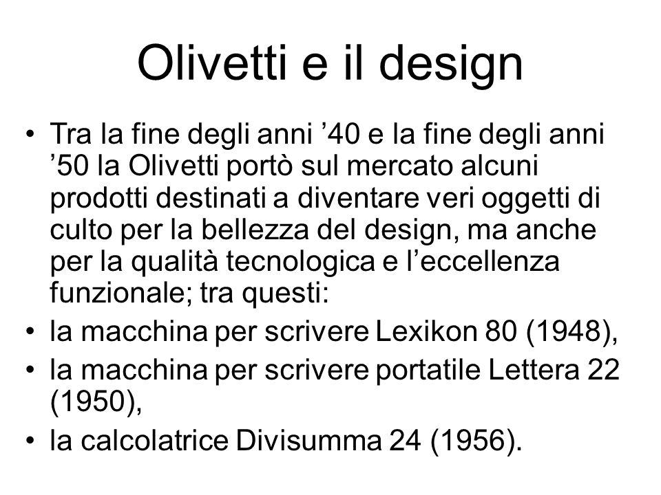 Olivetti e il design Tra la fine degli anni '40 e la fine degli anni '50 la Olivetti portò sul mercato alcuni prodotti destinati a diventare veri ogge