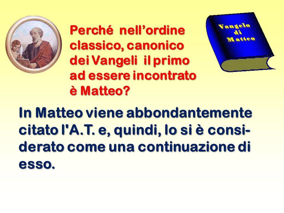 Perché nell'ordine classico, canonico dei Vangeli il primo ad essere incontrato è Matteo.