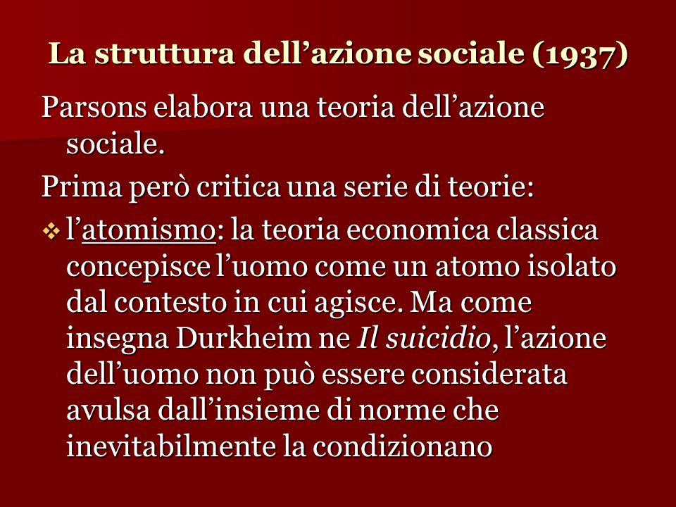  l'utilitarismo: Parsons rifiuta l'idea che l'uomo faccia coincidere il bene con l'utile e che agisca sempre razionalmente sulla base di un calcolo costi-benefici.