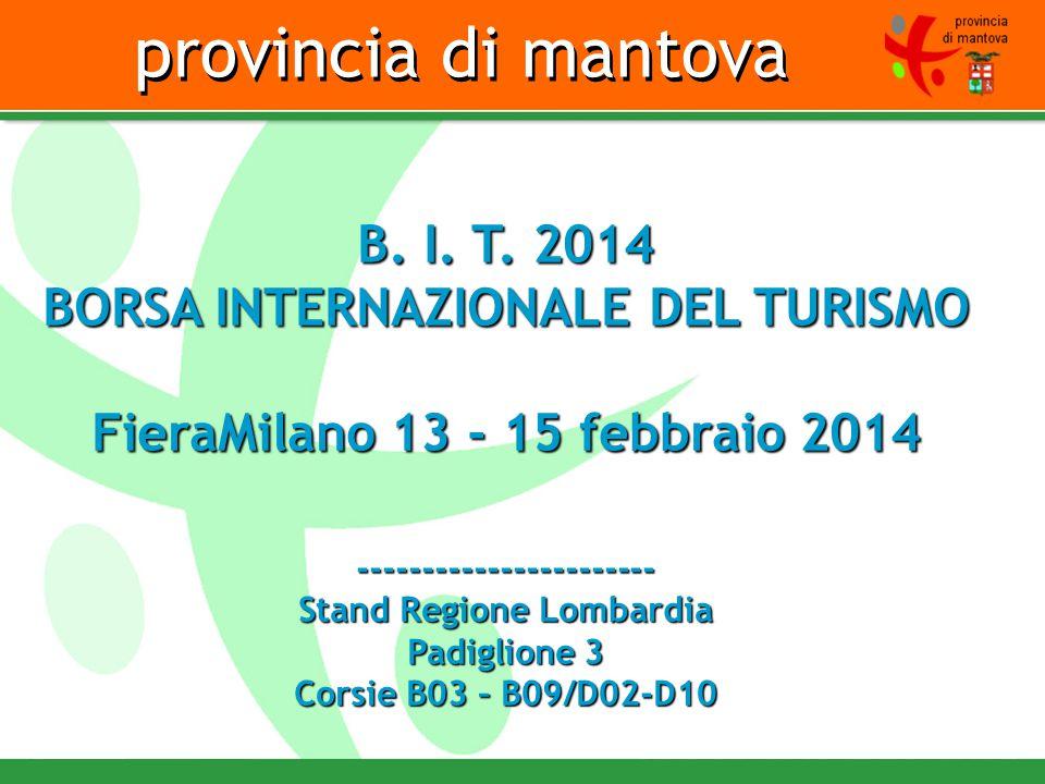 provincia di mantova B. I. T. 2014 BORSA INTERNAZIONALE DEL TURISMO FieraMilano 13 - 15 febbraio 2014 ----------------------- Stand Regione Lombardia