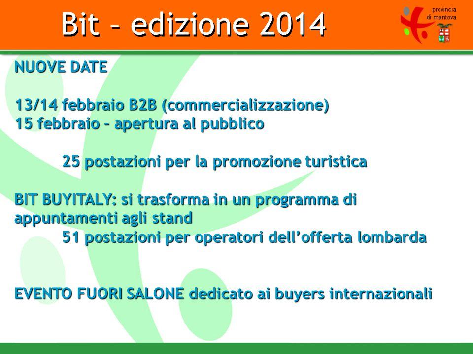 Bit – edizione 2014 NUOVE DATE 13/14 febbraio B2B (commercializzazione) 15 febbraio – apertura al pubblico 25 postazioni per la promozione turistica B