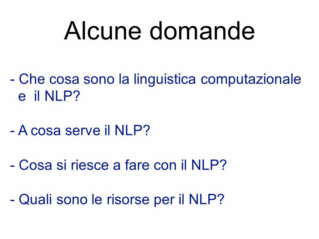 Che cosa sono la linguistica computazionale e il NLP NLP (Natural Language Processing) = elaborazione automatica del linguaggio umano tramite computer È l'area dell'Intelligenza Artificiale (IA) che si occupa del linguaggio umano