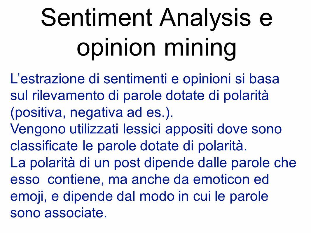 Sentiment Analysis e opinion mining L'estrazione di sentimenti e opinioni si basa sul rilevamento di parole dotate di polarità (positiva, negativa ad es.).