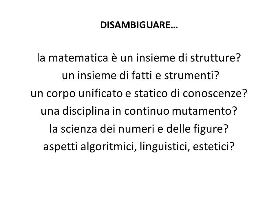 la matematica è un insieme di strutture? un insieme di fatti e strumenti? un corpo unificato e statico di conoscenze? una disciplina in continuo mutam