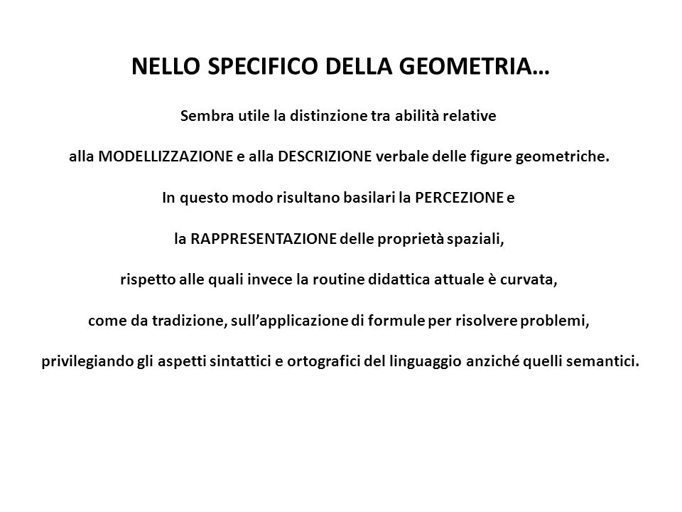 NELLO SPECIFICO DELLA GEOMETRIA… Sembra utile la distinzione tra abilità relative alla MODELLIZZAZIONE e alla DESCRIZIONE verbale delle figure geometriche.
