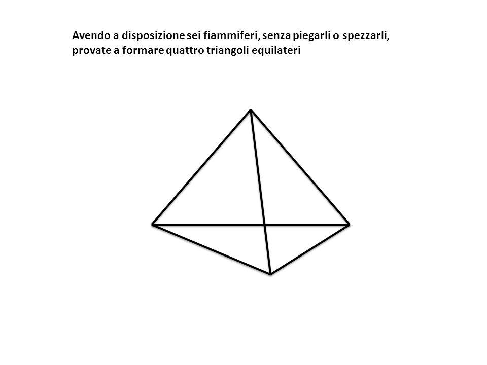 Avendo a disposizione sei fiammiferi, senza piegarli o spezzarli, provate a formare quattro triangoli equilateri