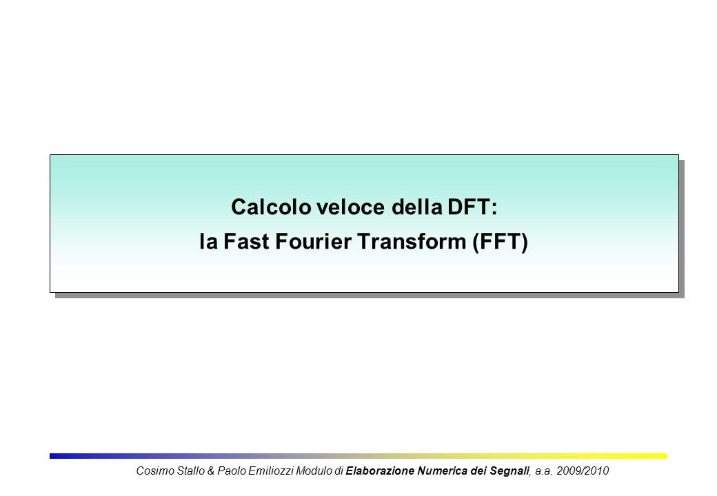 Calcolo veloce della DFT: la Fast Fourier Transform (FFT) Cosimo Stallo & Paolo Emiliozzi Modulo di Elaborazione Numerica dei Segnali, a.a.