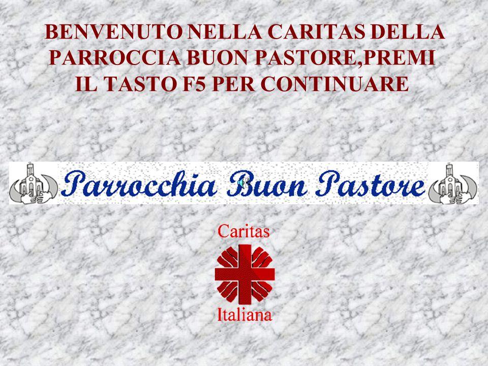 BENVENUTO NELLA CARITAS DELLA PARROCCIA BUON PASTORE,PREMI IL TASTO F5 PER CONTINUARE
