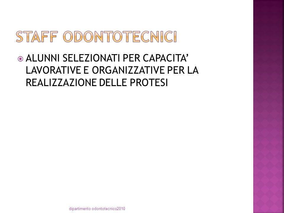  ALUNNI SELEZIONATI PER CAPACITA' LAVORATIVE E ORGANIZZATIVE PER LA REALIZZAZIONE DELLE PROTESI dipartimento odontotecnico2010