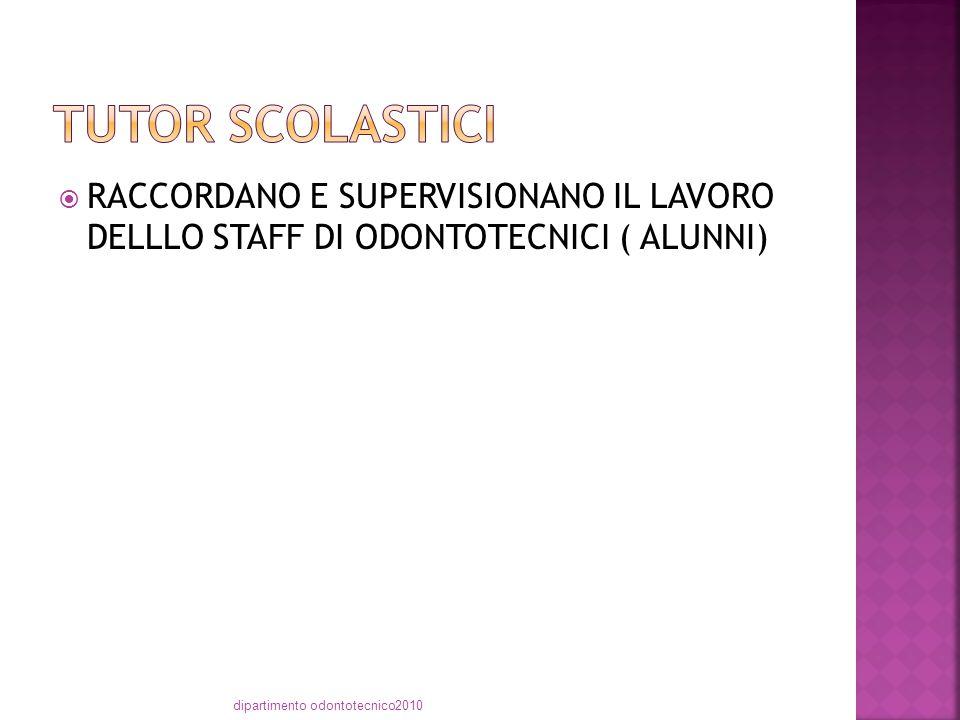  RACCORDANO E SUPERVISIONANO IL LAVORO DELLLO STAFF DI ODONTOTECNICI ( ALUNNI) dipartimento odontotecnico2010