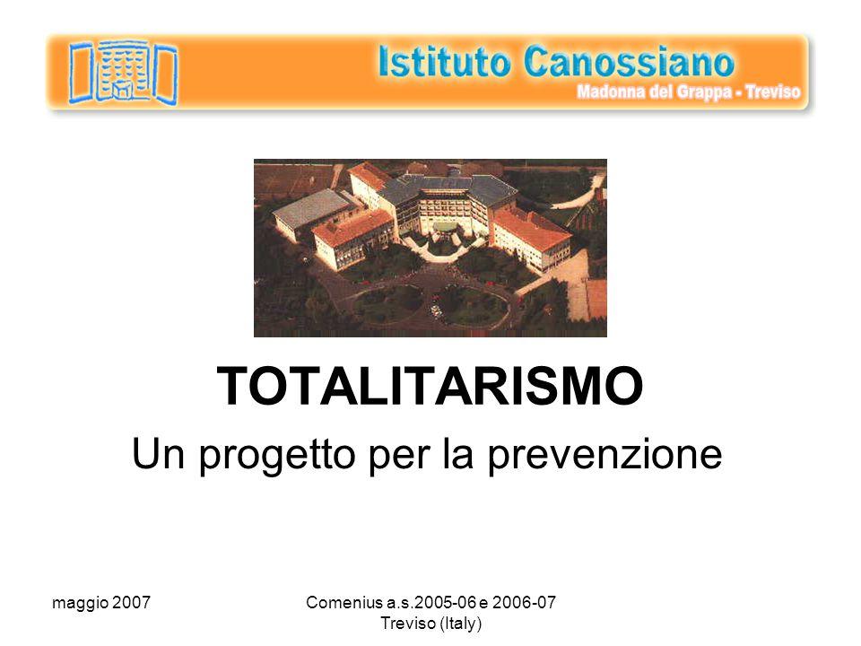 maggio 2007Comenius a.s.2005-06 e 2006-07 Treviso (Italy) TOTALITARISMO Un progetto per la prevenzione