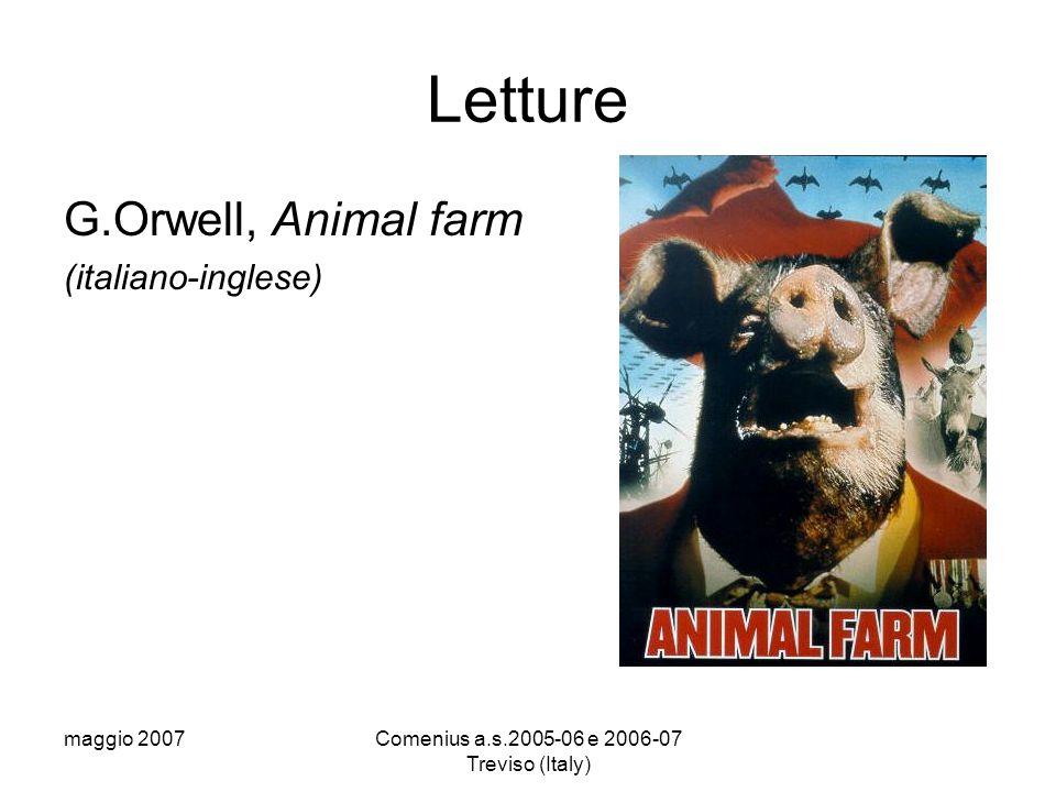 maggio 2007Comenius a.s.2005-06 e 2006-07 Treviso (Italy) Letture G.Orwell, Animal farm (italiano-inglese)
