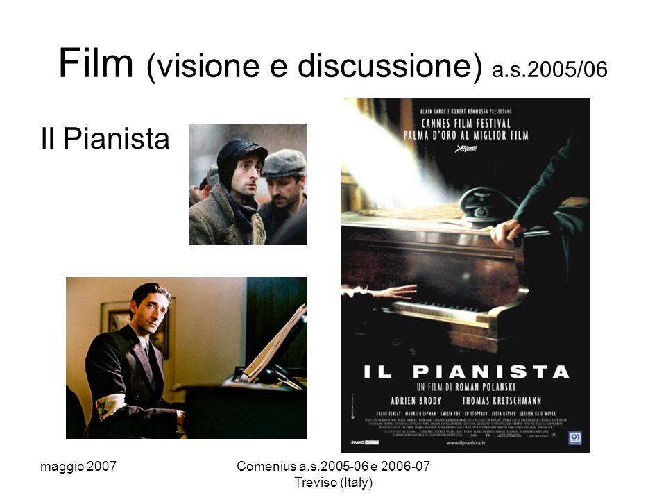 maggio 2007Comenius a.s.2005-06 e 2006-07 Treviso (Italy) Film (visione e discussione) a.s.2005/06 Il Pianista