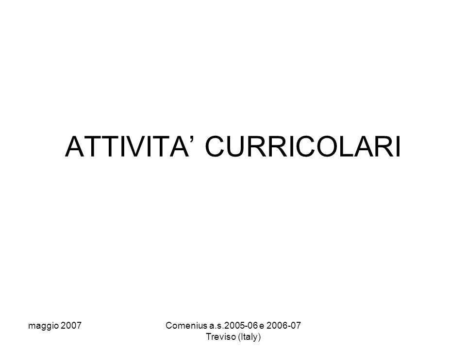 maggio 2007Comenius a.s.2005-06 e 2006-07 Treviso (Italy) ATTIVITA' CURRICOLARI