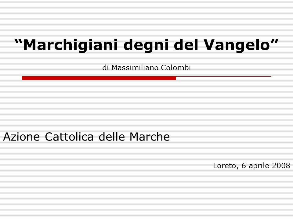 """""""Marchigiani degni del Vangelo"""" Azione Cattolica delle Marche Loreto, 6 aprile 2008 di Massimiliano Colombi"""