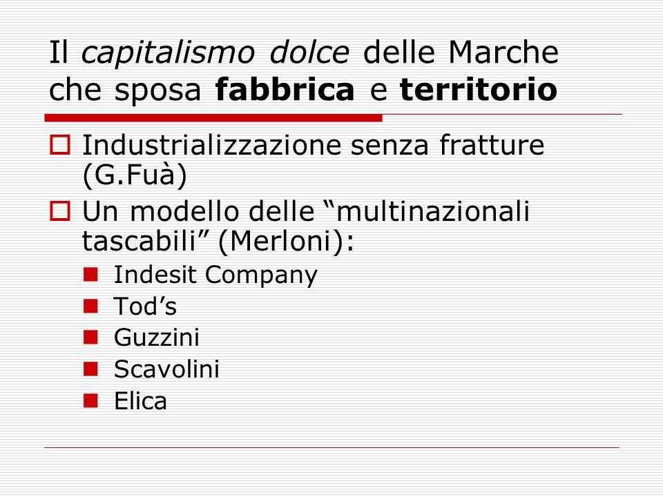 """Il capitalismo dolce delle Marche che sposa fabbrica e territorio  Industrializzazione senza fratture (G.Fuà)  Un modello delle """"multinazionali tasc"""