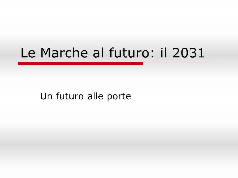 Le Marche al futuro: il 2031 Un futuro alle porte