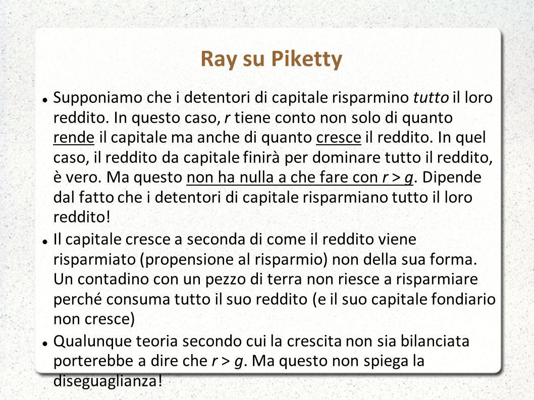 Ray su Piketty Supponiamo che i detentori di capitale risparmino tutto il loro reddito.