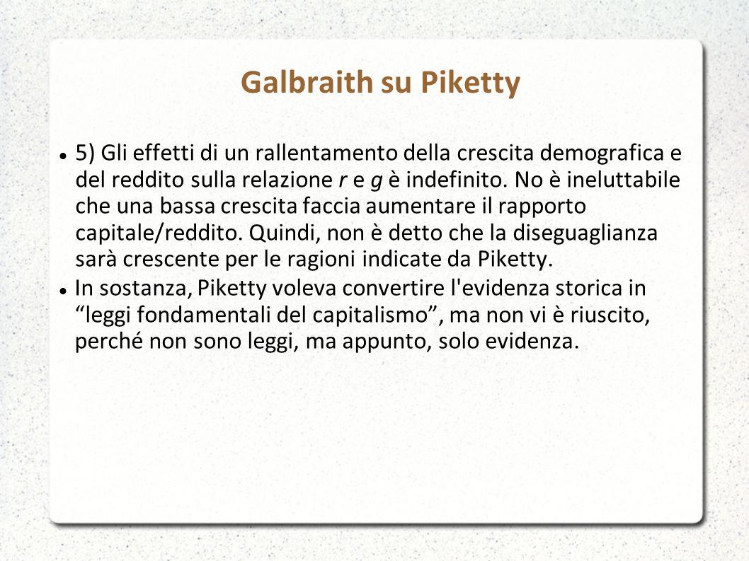 Galbraith su Piketty 5) Gli effetti di un rallentamento della crescita demografica e del reddito sulla relazione r e g è indefinito.
