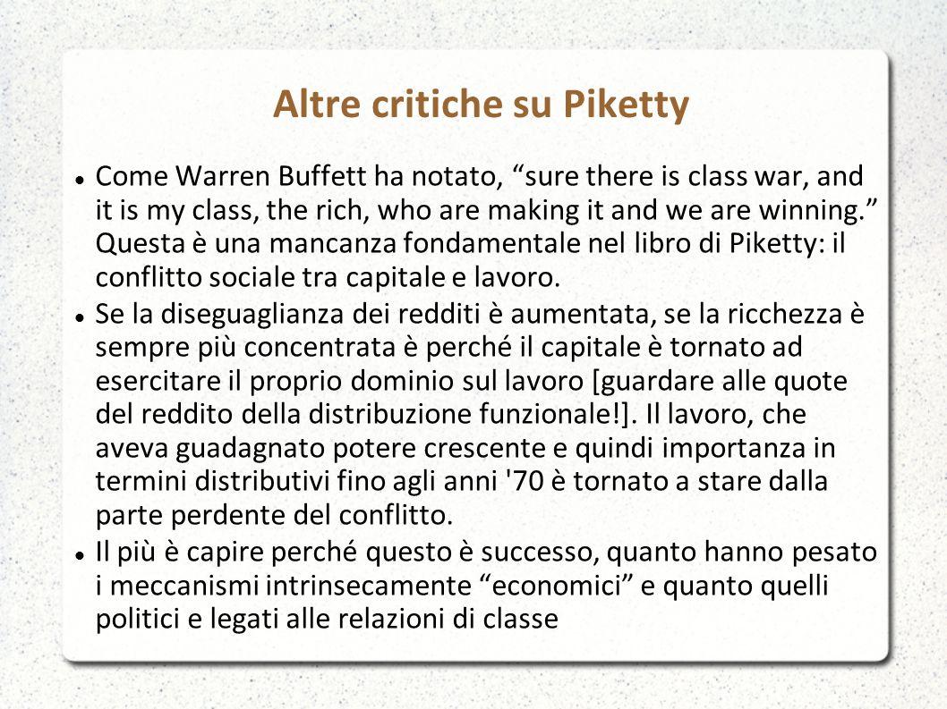 Altre critiche su Piketty Come Warren Buffett ha notato, sure there is class war, and it is my class, the rich, who are making it and we are winning. Questa è una mancanza fondamentale nel libro di Piketty: il conflitto sociale tra capitale e lavoro.