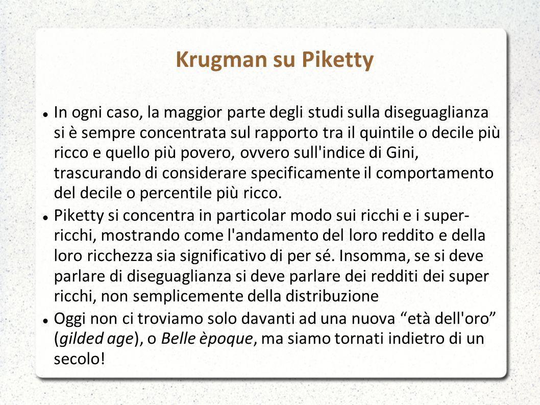 Krugman su Piketty In ogni caso, la maggior parte degli studi sulla diseguaglianza si è sempre concentrata sul rapporto tra il quintile o decile più ricco e quello più povero, ovvero sull indice di Gini, trascurando di considerare specificamente il comportamento del decile o percentile più ricco.