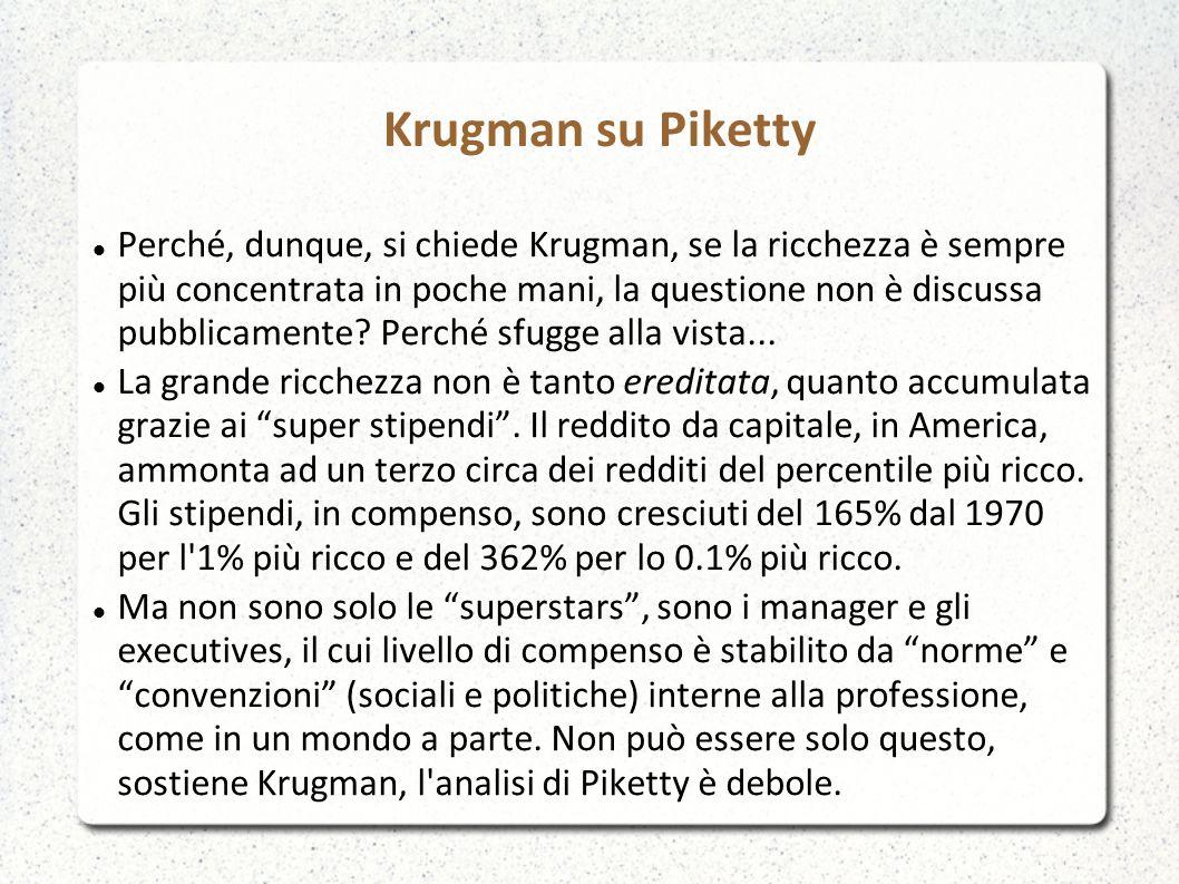 Krugman su Piketty Perché, dunque, si chiede Krugman, se la ricchezza è sempre più concentrata in poche mani, la questione non è discussa pubblicamente.