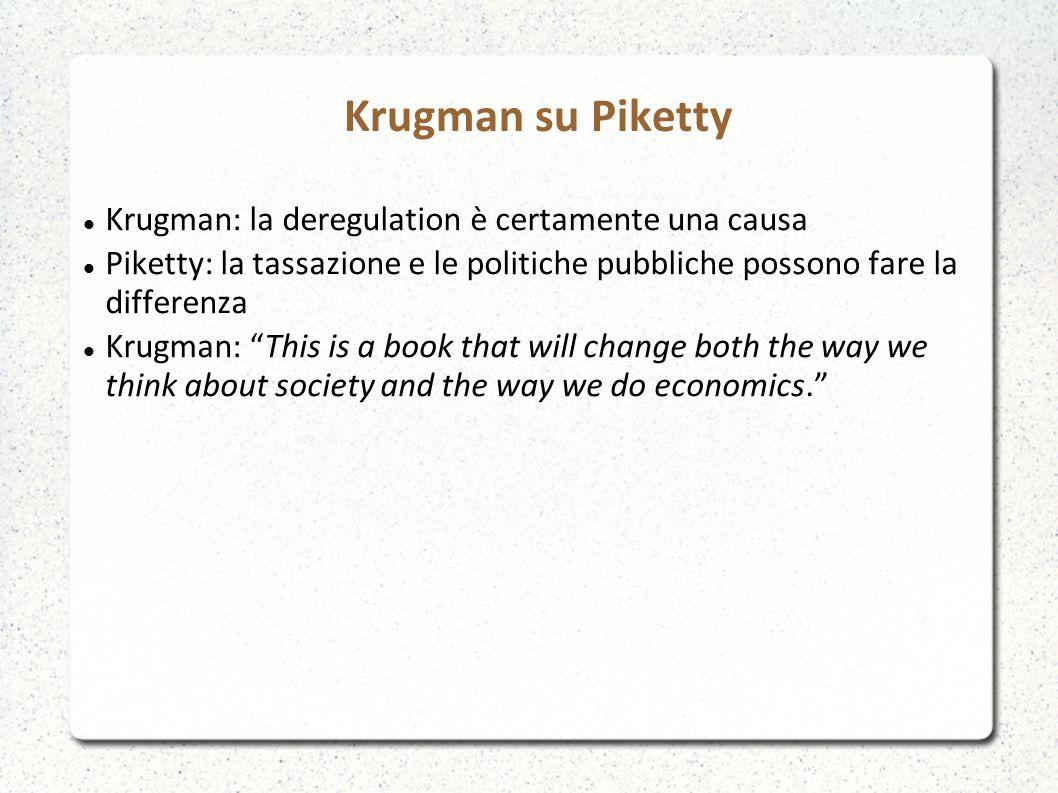 Krugman su Piketty Krugman: la deregulation è certamente una causa Piketty: la tassazione e le politiche pubbliche possono fare la differenza Krugman: This is a book that will change both the way we think about society and the way we do economics.