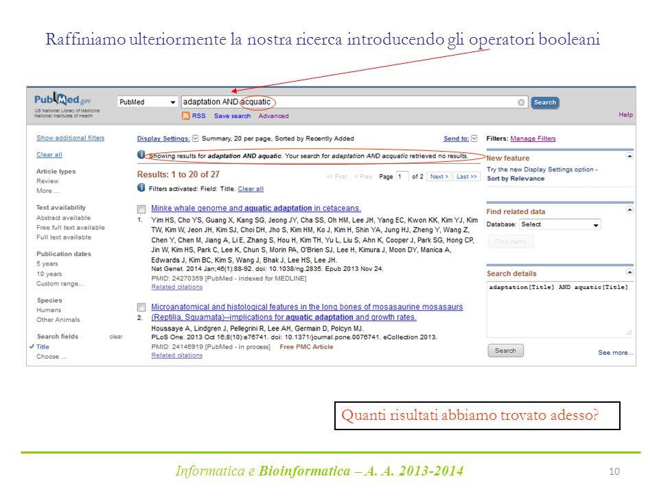Informatica e Bioinformatica – A. A. 2013-2014 10 Raffiniamo ulteriormente la nostra ricerca introducendo gli operatori booleani Quanti risultati abbi