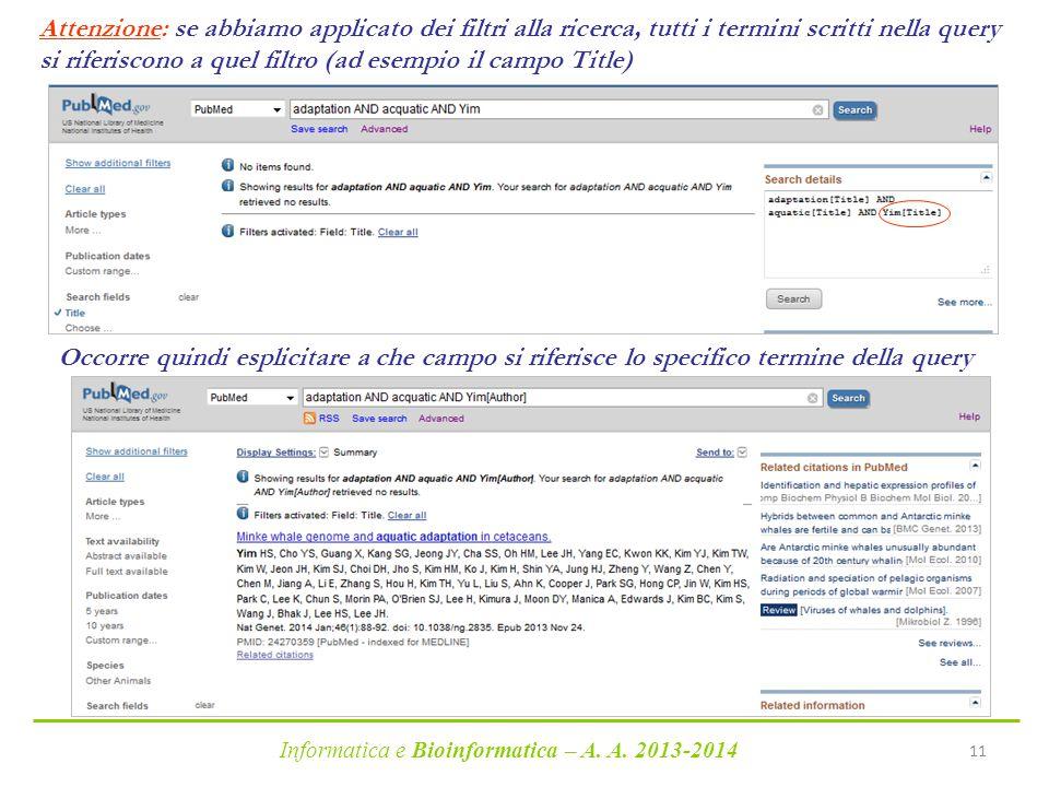 Informatica e Bioinformatica – A. A. 2013-2014 11 Attenzione: se abbiamo applicato dei filtri alla ricerca, tutti i termini scritti nella query si rif