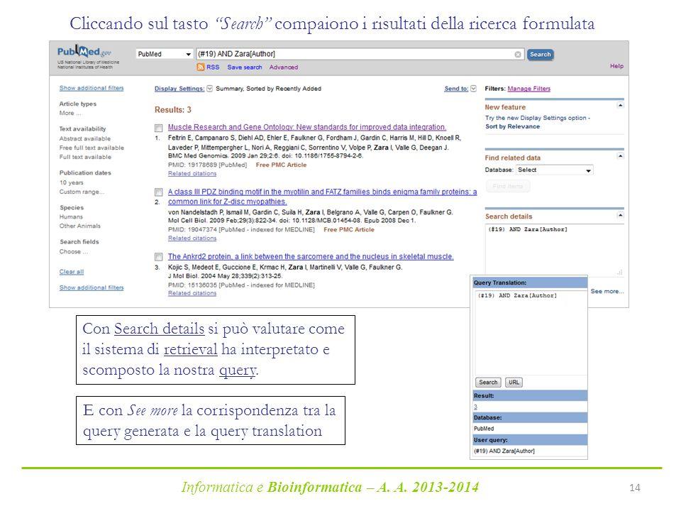 """Informatica e Bioinformatica – A. A. 2013-2014 14 Cliccando sul tasto """"Search"""" compaiono i risultati della ricerca formulata Con Search details si può"""