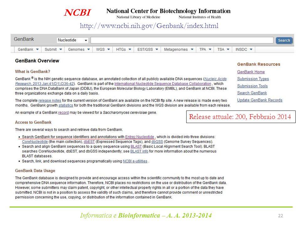 Informatica e Bioinformatica – A. A. 2013-2014 22 NCBI http://www.ncbi.nih.gov/Genbank/index.html Release attuale: 200, Febbraio 2014