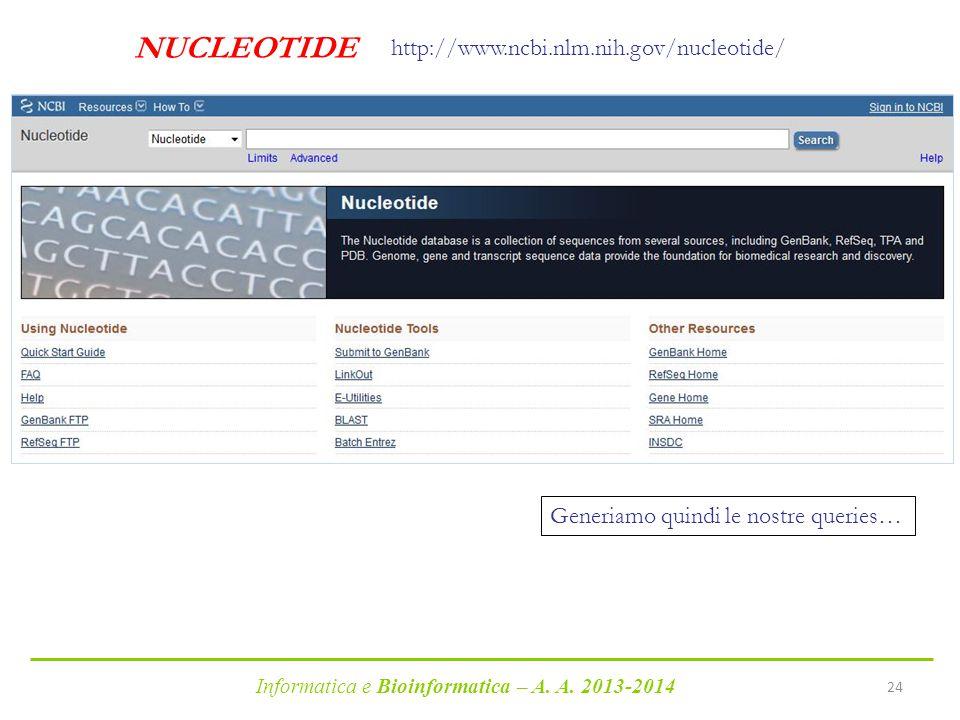 Informatica e Bioinformatica – A. A. 2013-2014 24 NUCLEOTIDE http://www.ncbi.nlm.nih.gov/nucleotide/ Generiamo quindi le nostre queries…