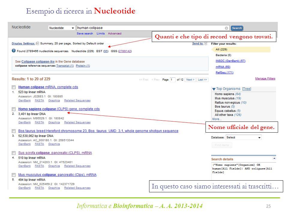 Informatica e Bioinformatica – A. A. 2013-2014 25 Esempio di ricerca in Nucleotide Quanti e che tipo di record vengono trovati. Nome ufficiale del gen