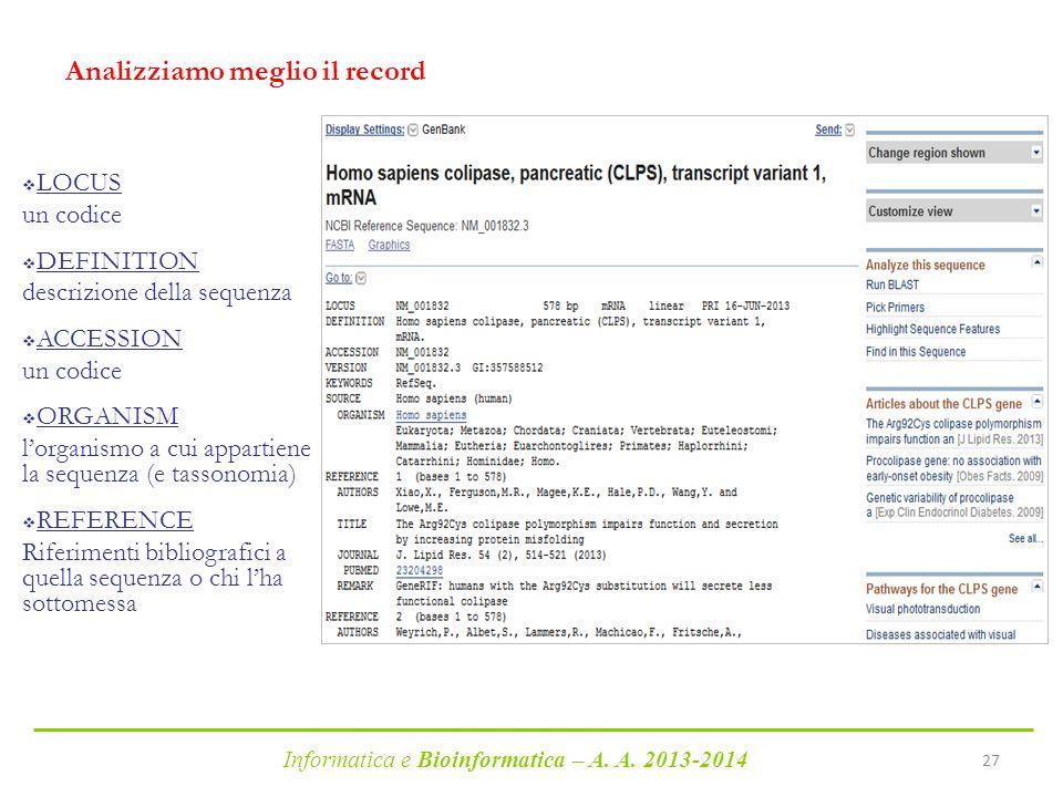 Informatica e Bioinformatica – A. A. 2013-2014 27 Analizziamo meglio il record  LOCUS un codice  DEFINITION descrizione della sequenza  ACCESSION u