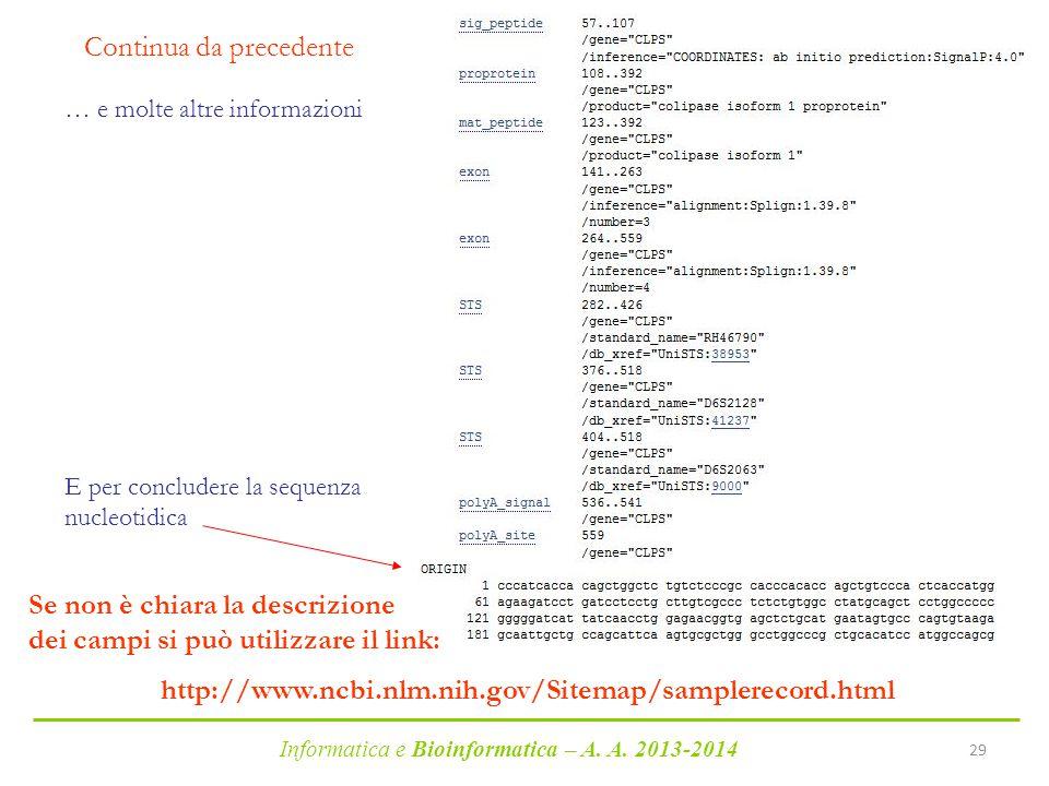 Informatica e Bioinformatica – A. A. 2013-2014 29 Continua da precedente … e molte altre informazioni E per concludere la sequenza nucleotidica Se non