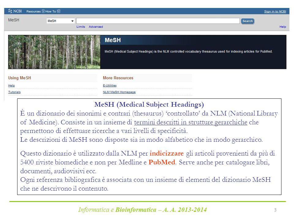 Informatica e Bioinformatica – A. A. 2013-2014 3 MeSH (Medical Subject Headings) È un dizionario dei sinonimi e contrari (thesaurus) 'controllato' da