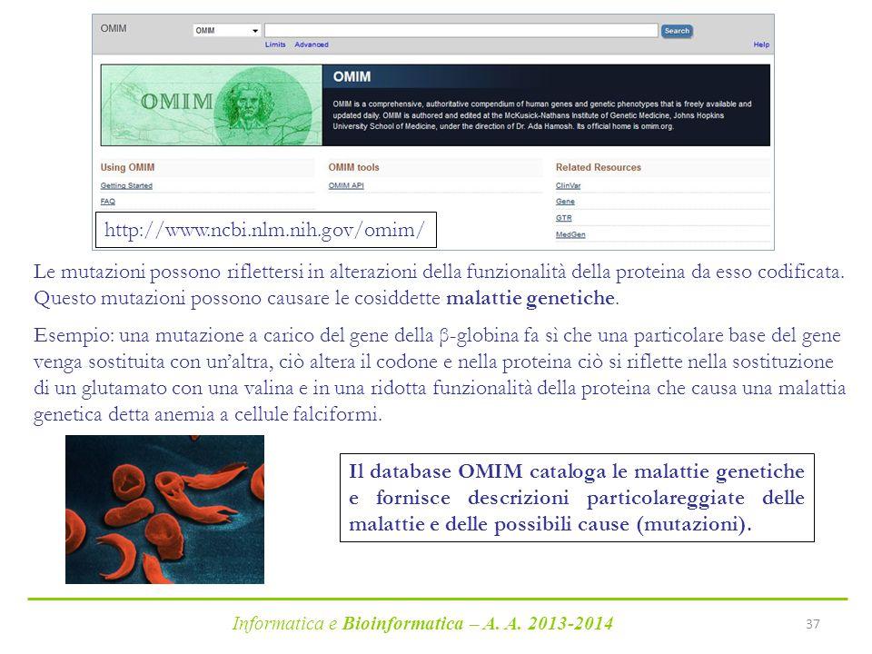 Informatica e Bioinformatica – A. A. 2013-2014 37 http://www.ncbi.nlm.nih.gov/omim/ Le mutazioni possono riflettersi in alterazioni della funzionalità