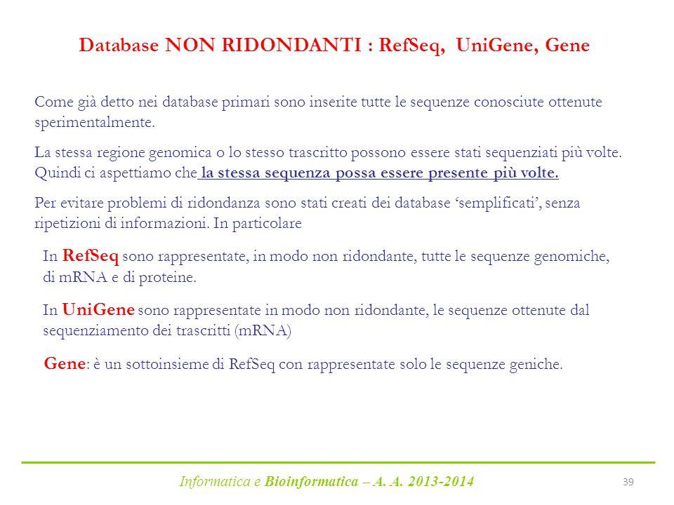 Informatica e Bioinformatica – A. A. 2013-2014 39 Database NON RIDONDANTI : RefSeq, UniGene, Gene Come già detto nei database primari sono inserite tu